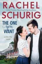 The One You Want ebook by Rachel Schurig