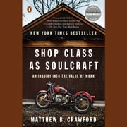 Shop Class as Soulcraft - An Inquiry into the Value of Work audiobook by Matthew B. Crawford