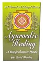 Ayurvedic Healing - A Comprehensive Guide, 2nd Revised and Enlarged Edition ebook by Frawley, David