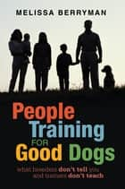 People Training for Good Dogs ebook by Melissa Berryman