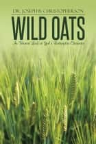 Wild Oats ebook by Dr. Joseph B. Christopherson