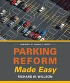 Parking Reform Made Easy ebook by Richard W. Willson, Donald C. Shoup