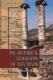 The Historical Geography of Asia Minor. ebook by William Ramsay