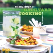 The Big Book of Backyard Cooking - 250 Favorite Recipes for Enjoying the Great Outdoors ebook by Betty Rosbottom