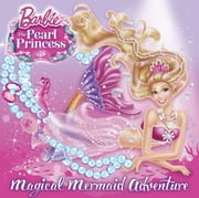 Magical Mermaid Adventure (Barbie: The Pearl Princess) ebook by Mary Man-Kong