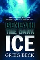 Beneath the Dark Ice: Alex Hunter 1 ebook by Greig Beck