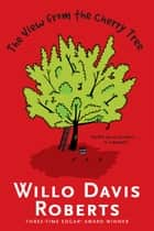 The View from the Cherry Tree ebook by Willo Davis Roberts