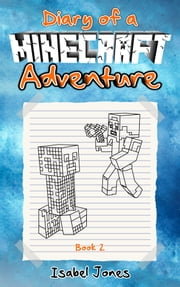 Diary of a Minecraft Adventure: Book 2 ebook by Isabel Jones
