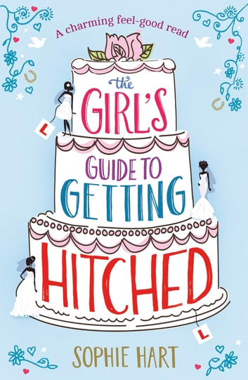 The Girl's Guide to Getting Hitched - A charming feel-good read ebook by Sophie Hart