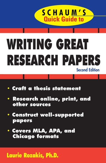 Schaumu0027s Quick Guide To Writing Great Research Papers Ebook By Laurie  Rozakis