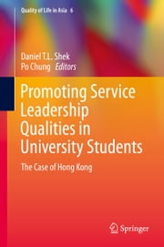 Promoting Service Leadership Qualities in University Students - The Case of Hong Kong ebook by Daniel T.L. Shek,Po Chung