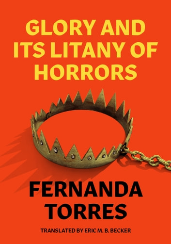 Glory and Its Litany of Horrors ebook by Fernanda Torres,Eric M. B. Becker