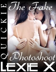 The Fake Photoshoot ebook by Lexie X