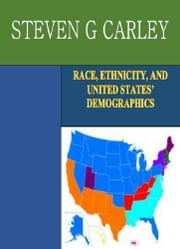 Race, Ethnicity, and United States' Demographics ebook by Steven G Carley