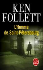 L'Homme de Saint-Pétersbourg ebook by Ken Follett