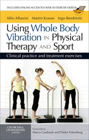 Using Whole Body Vibration in Physical Therapy and Sport - Clinical practice and treatment exercises ebook by Alfio Albasini,Martin Krause,Ingo Volker Rembitzki