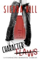Character Flaws (A Standalone Romantic Comedy) ebook by Sierra Hill
