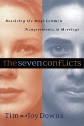 The Seven Conflicts - Resolving the Most Common Disagreements in Marriage ebook by Joy Downs,Tim Downs