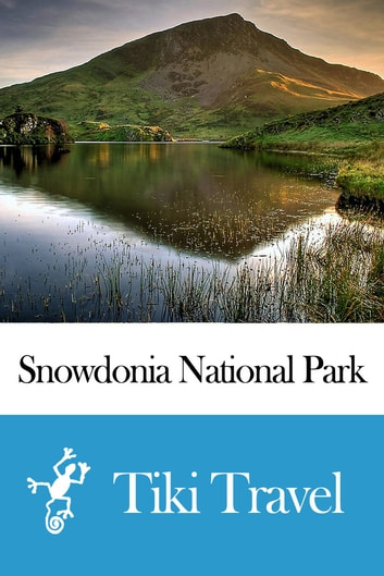 Snowdonia National Park (Wales) Travel Guide - Tiki Travel ebook by Tiki Travel