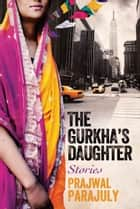 The Gurkha's Daughter ebook by Prajwal Parajuly