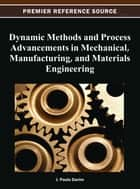 Dynamic Methods and Process Advancements in Mechanical, Manufacturing, and Materials Engineering ebook by J. Paulo Davim