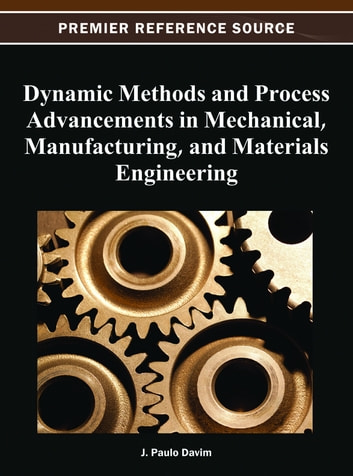 Dynamic Methods and Process Advancements in Mechanical, Manufacturing, and Materials Engineering ebook by