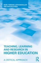 Teaching, Learning and Research in Higher Education - A Critical Approach ebook by Mark Tennant,Cathi McMullen,Dan Kaczynski