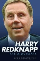 Harry Redknapp - The Biography 電子書 by Les Roopanarine