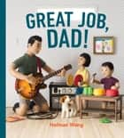 Great Job, Dad! ebook by Holman Wang
