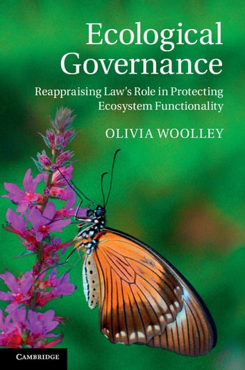 Ecological Governance - Reappraising Law's Role in Protecting Ecosystem Functionality ebook by Olivia Woolley