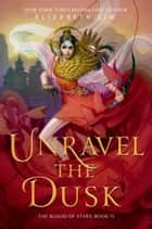 Unravel the Dusk ebook by Elizabeth Lim