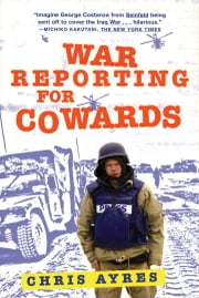 War Reporting for Cowards ebook by Chris Ayres