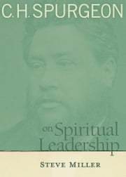 C.H. Spurgeon on Spiritual Leadership ebook by Steve J. Miller