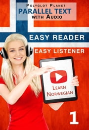 Norwegian Easy Reader | Easy Listener | Parallel Text Audio Course No. 1 - Learn Norwegian | Parallel Text | Easy Audio | Easy Learning, #1 ebook by Polyglot Planet