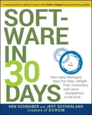 Software in 30 Days - How Agile Managers Beat the Odds, Delight Their Customers, And Leave Competitors In the Dust ebook by Ken Schwaber,Jeff Sutherland