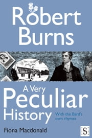 Robert Burns, A Very Peculiar History ebook by Fiona Macdonald