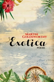 Exotica: Poems ebook by Martin Goldsworthy
