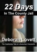 22 Days in the County Jail ebook by Deborah Lovett