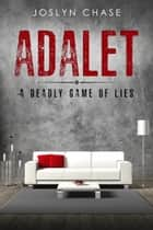 Adalet - A Deadly Game of Lies ebook by Joslyn Chase
