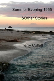Summer Evening 1955 - &Other Stories ebook by Terry Collett
