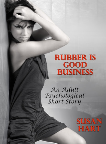 Rubber Is Good Business (An Adult Psychological Short Story) ebook by Susan Hart