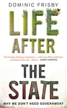 Life After the State ebook by Dominic Frisby