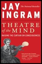 Theatre Of The Mind ebook by Jay Ingram