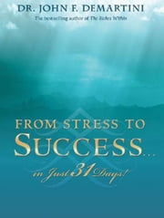 From Stress to Success…In Just 31 Days! ebook by John F. Demartini