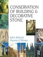 Conservation of Building and Decorative Stone ebook by F G Dimes,J. Ashurst
