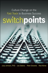 SwitchPoints - Culture Change on the Fast Track to Business Success ebook by Judy Johnson,Les Dakens,Peter Edwards,Ned Morse