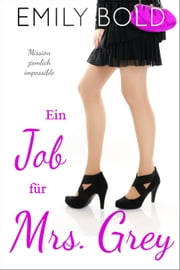 Ein Job für Mrs. Grey: Mission ziemlich impossible! eBook by Emily Bold