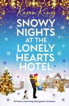Snowy Nights at the Lonely Hearts Hotel - A heartwarming feel good romance ebook by Karen King