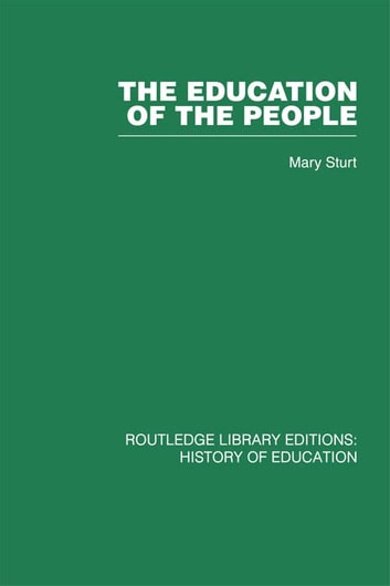 The Education of the People - A History of Primary Education in England and Wales in the Nineteenth Century ebook by Mary Sturt