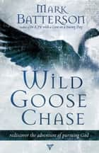 Wild Goose Chase ebook by Mark Batterson